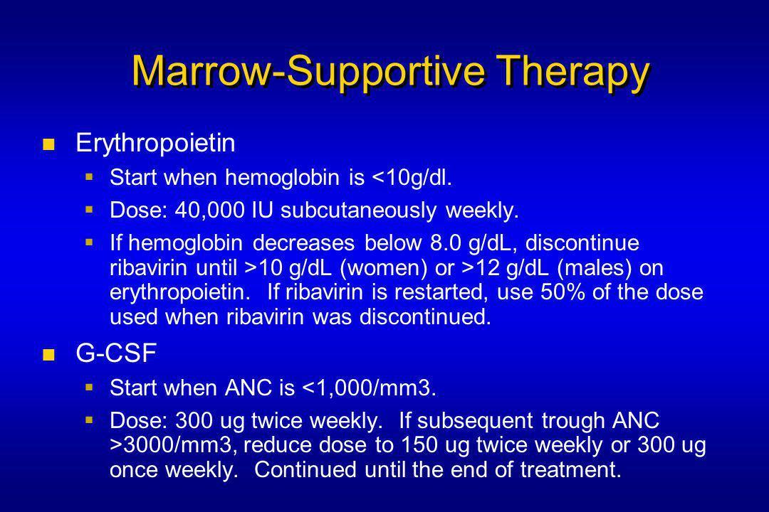 Marrow-Supportive Therapy Erythropoietin  Start when hemoglobin is <10g/dl.