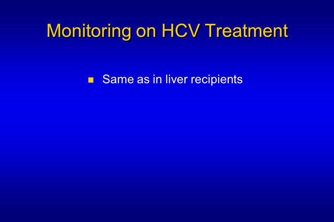Monitoring on HCV Treatment Same as in liver recipients