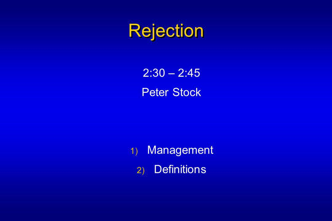 Rejection 2:30 – 2:45 Peter Stock 1) Management 2) Definitions
