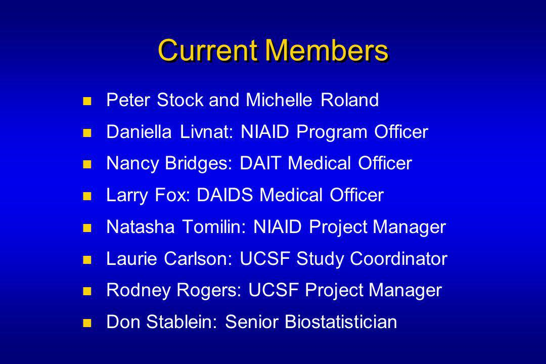 Current Members Peter Stock and Michelle Roland Daniella Livnat: NIAID Program Officer Nancy Bridges: DAIT Medical Officer Larry Fox: DAIDS Medical Officer Natasha Tomilin: NIAID Project Manager Laurie Carlson: UCSF Study Coordinator Rodney Rogers: UCSF Project Manager Don Stablein: Senior Biostatistician