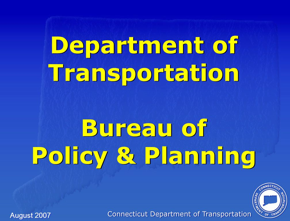 August 2007 Department of Transportation Bureau of Policy & Planning