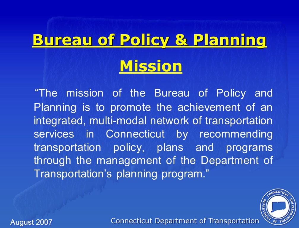 August 2007 Division of Policy Statewide Transportation Improvement Program Develop and maintain the Statewide Transportation Improvement Program (STIP) Provide Regional Planning Organizations with STIP information Develop federal/state 20 year funding projections Provide air quality conformity coordination Develop and update the STP Enhancement Status Report
