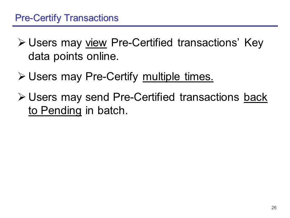 26  Users may view Pre-Certified transactions' Key data points online.