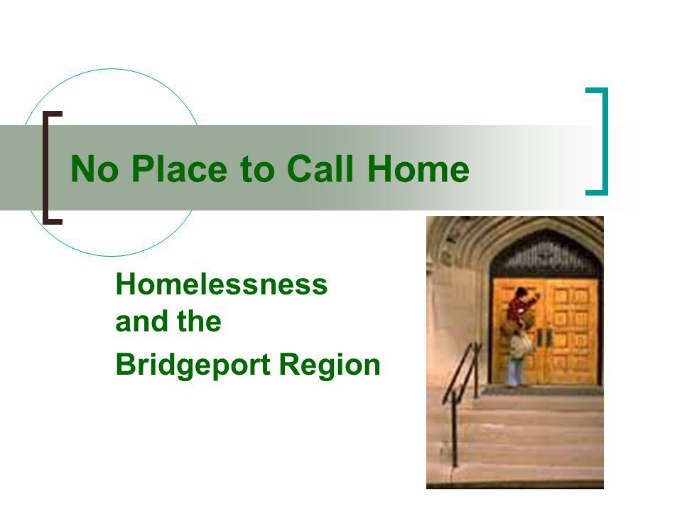No Place to Call Home Homelessness and the Bridgeport Region