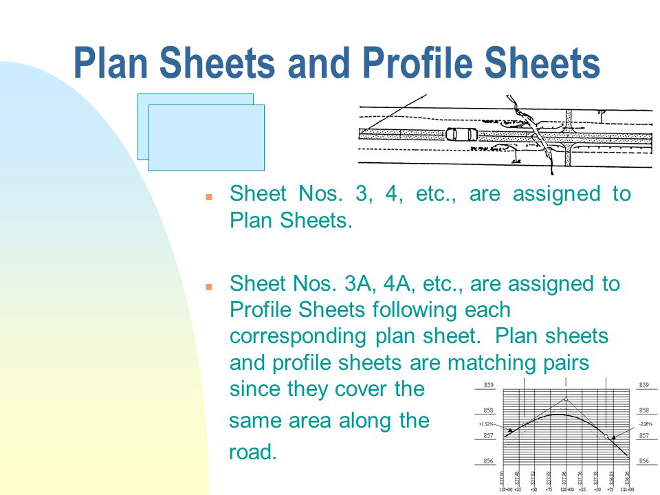 Plan Sheets and Profile Sheets n Sheet Nos. 3, 4, etc., are assigned to Plan Sheets.