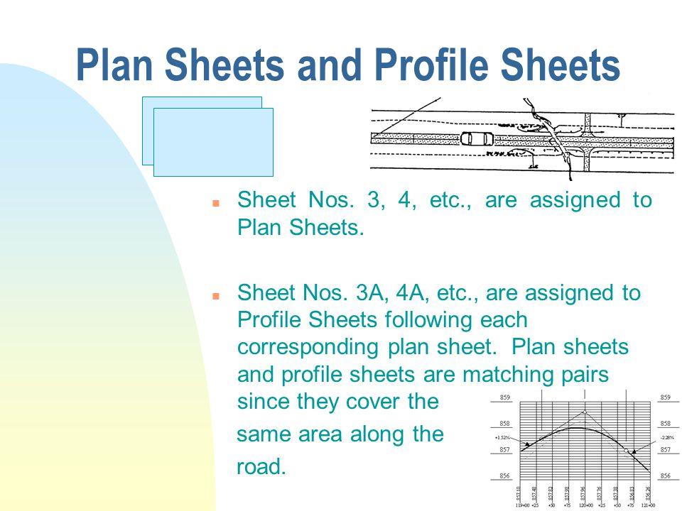 Plan Sheets and Profile Sheets n Sheet Nos. 3, 4, etc., are assigned to Plan Sheets. n Sheet Nos. 3A, 4A, etc., are assigned to Profile Sheets followi
