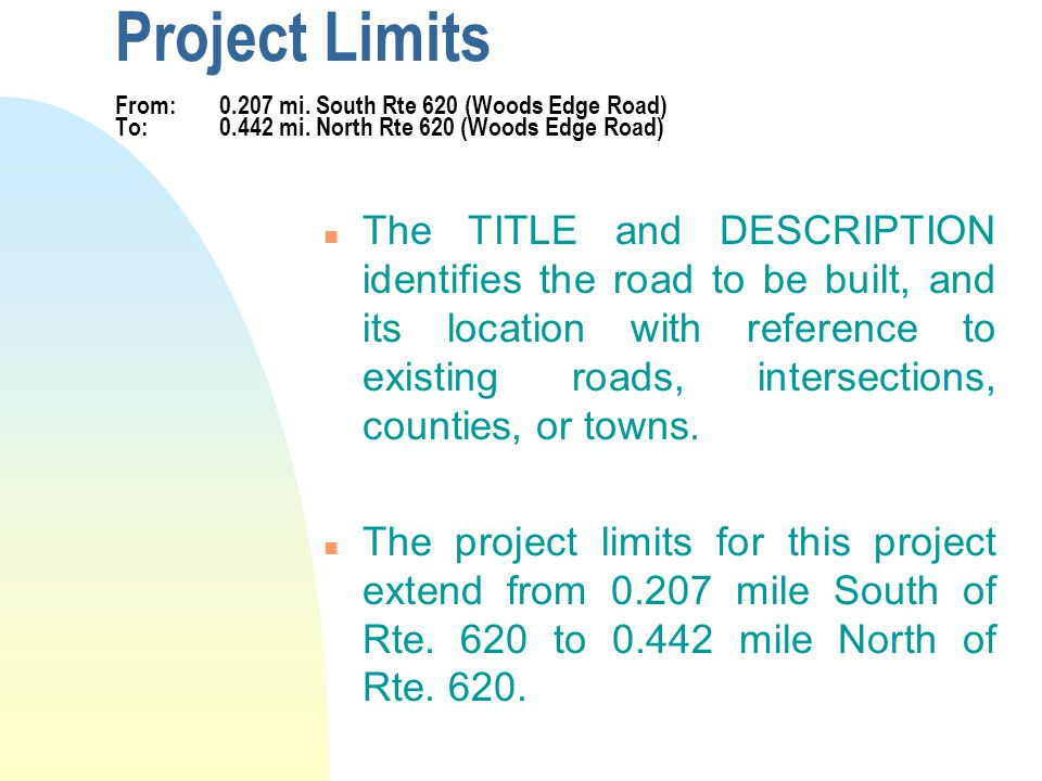 Project Limits From: 0.207 mi. South Rte 620 (Woods Edge Road) To: 0.442 mi. North Rte 620 (Woods Edge Road) n The TITLE and DESCRIPTION identifies th