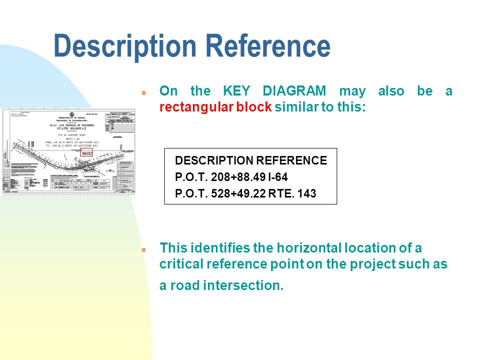 Description Reference n On the KEY DIAGRAM may also be a rectangular block similar to this: DESCRIPTION REFERENCE P.O.T. 208+88.49 I-64 P.O.T. 528+49.