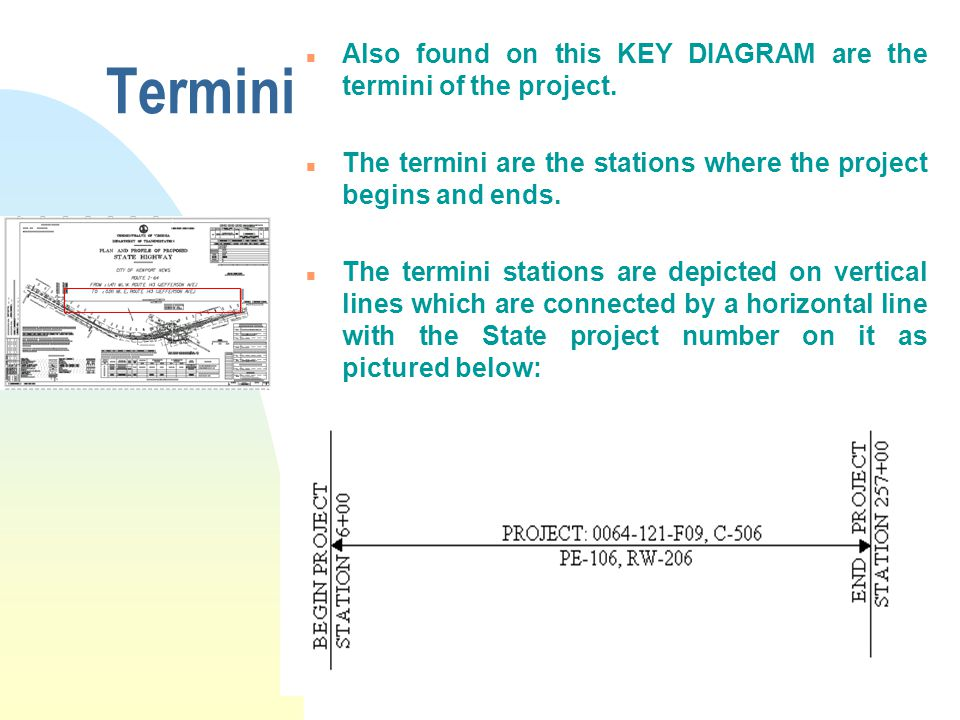 Termini n Also found on this KEY DIAGRAM are the termini of the project. n The termini are the stations where the project begins and ends. n The termi