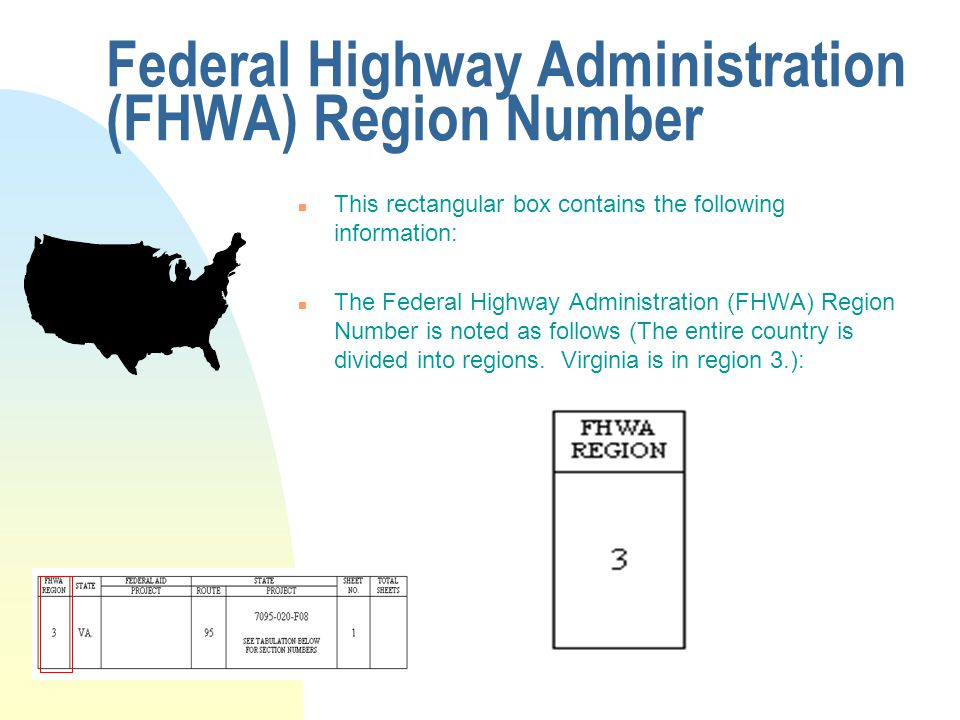 Federal Highway Administration (FHWA) Region Number n This rectangular box contains the following information: n The Federal Highway Administration (FHWA) Region Number is noted as follows (The entire country is divided into regions.