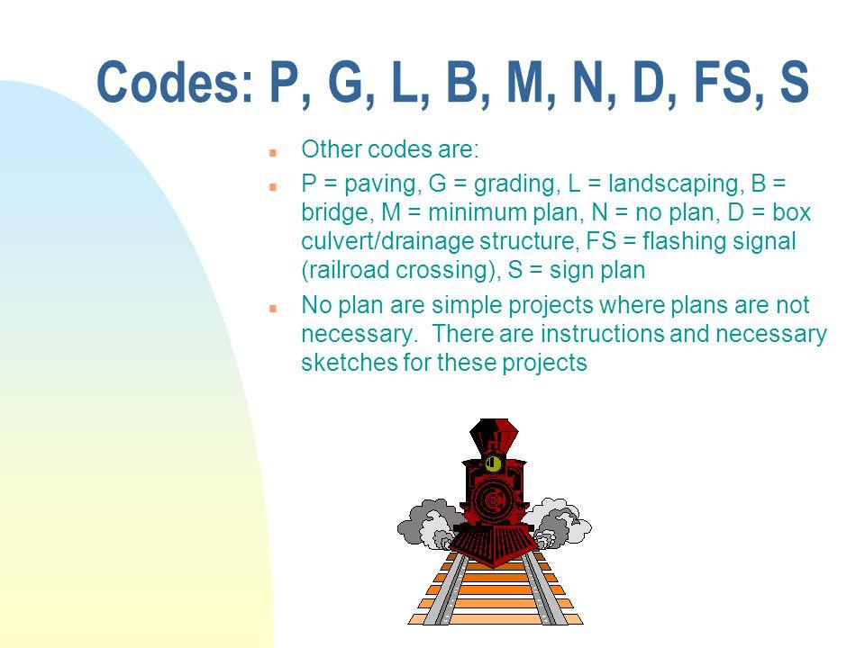 Codes: P, G, L, B, M, N, D, FS, S n Other codes are: n P = paving, G = grading, L = landscaping, B = bridge, M = minimum plan, N = no plan, D = box cu