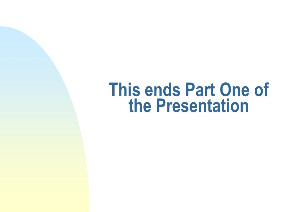This ends Part One of the Presentation