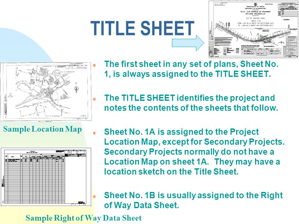 n The first sheet in any set of plans, Sheet No. 1, is always assigned to the TITLE SHEET. n The TITLE SHEET identifies the project and notes the cont