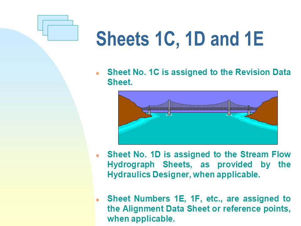 Sheets 1C, 1D and 1E n Sheet No. 1C is assigned to the Revision Data Sheet. n Sheet No. 1D is assigned to the Stream Flow Hydrograph Sheets, as provid