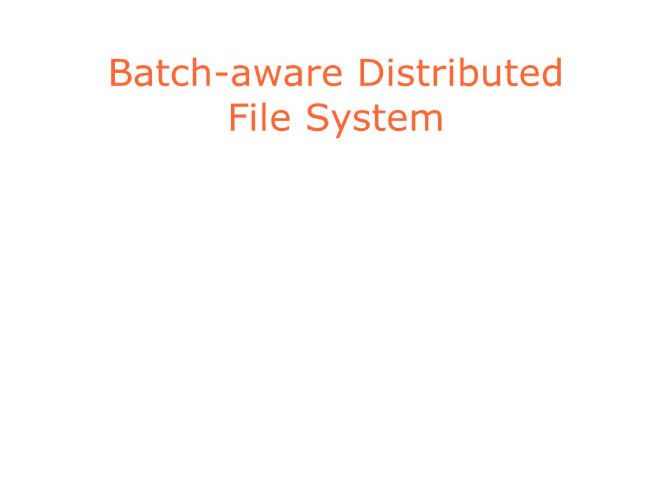Batch-aware Distributed File System