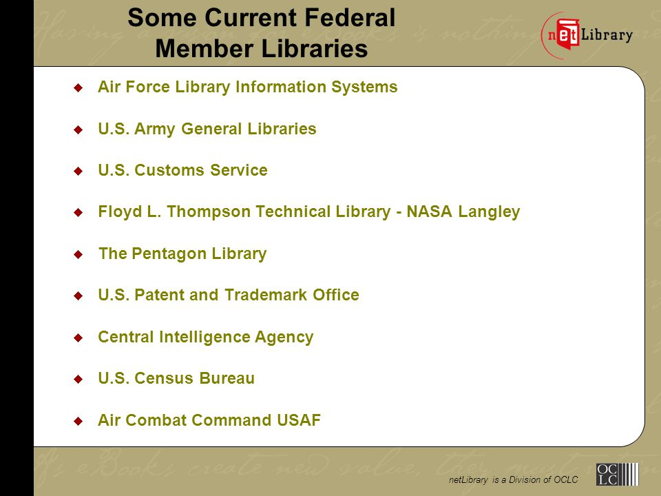 netLibrary is a Division of OCLC Some Current Federal Member Libraries  Air Force Library Information Systems  U.S.