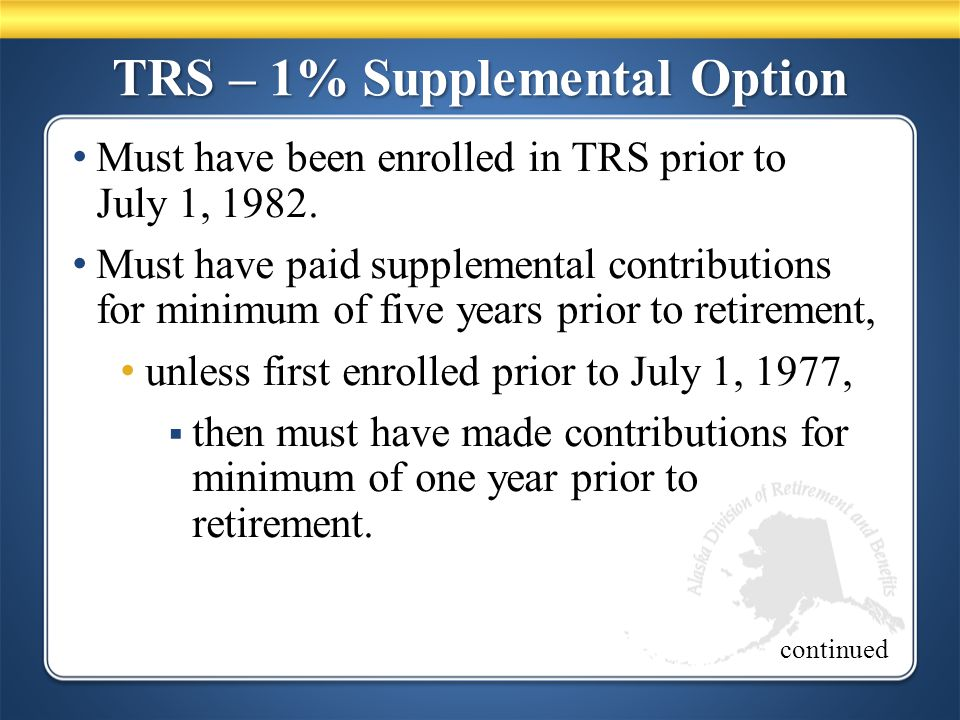 TRS – 1% Supplemental Option Must have been enrolled in TRS prior to July 1, 1982.