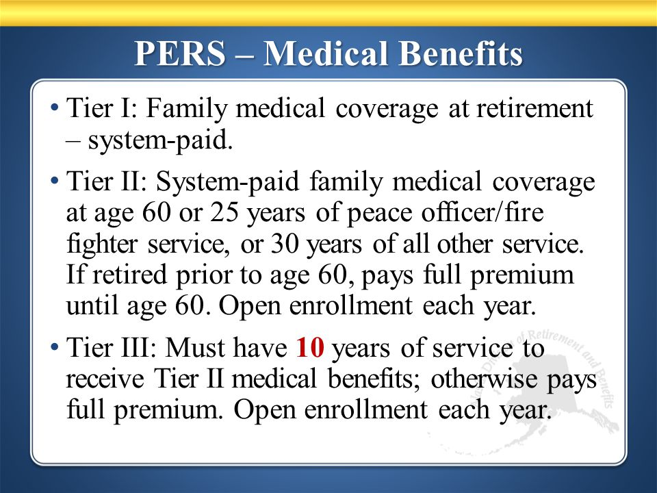PERS – Medical Benefits Tier I: Family medical coverage at retirement – system-paid.