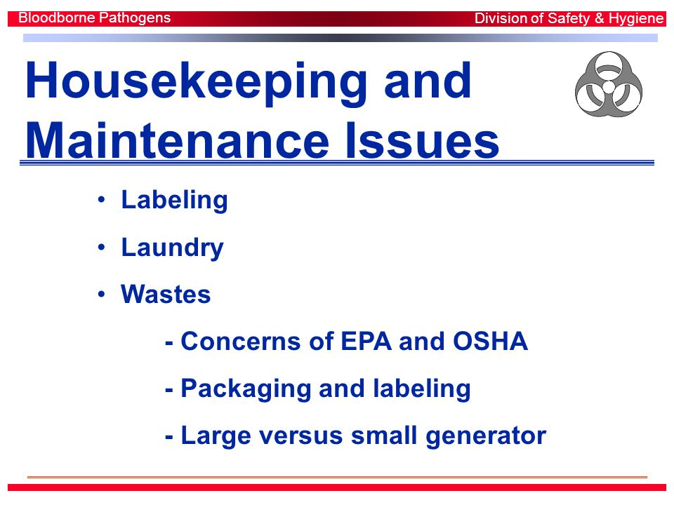 Housekeeping and Maintenance Issues Labeling Laundry Wastes - Concerns of EPA and OSHA - Packaging and labeling - Large versus small generator Bloodborne Pathogens Division of Safety & Hygiene