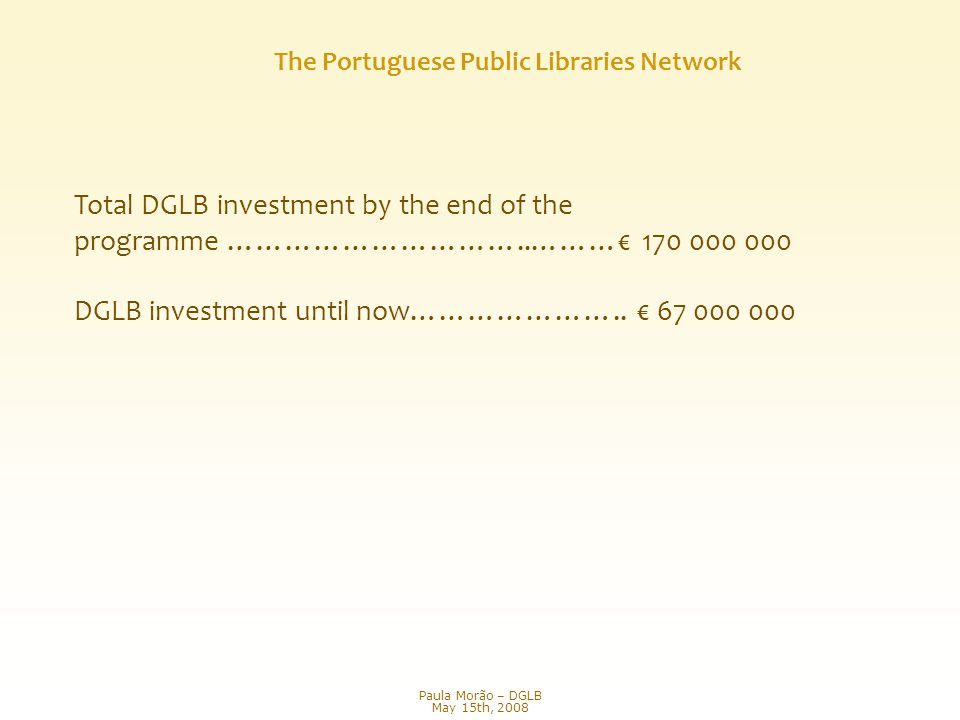 The Portuguese Public Libraries Network Total DGLB investment by the end of the programme …………………………..………€ 170 000 000 DGLB investment until now…………………..