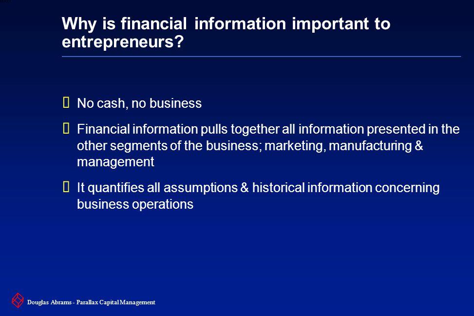 13 6XXXX Douglas Abrams - Parallax Capital Management Why is financial information important to entrepreneurs?  No cash, no business  Financial info