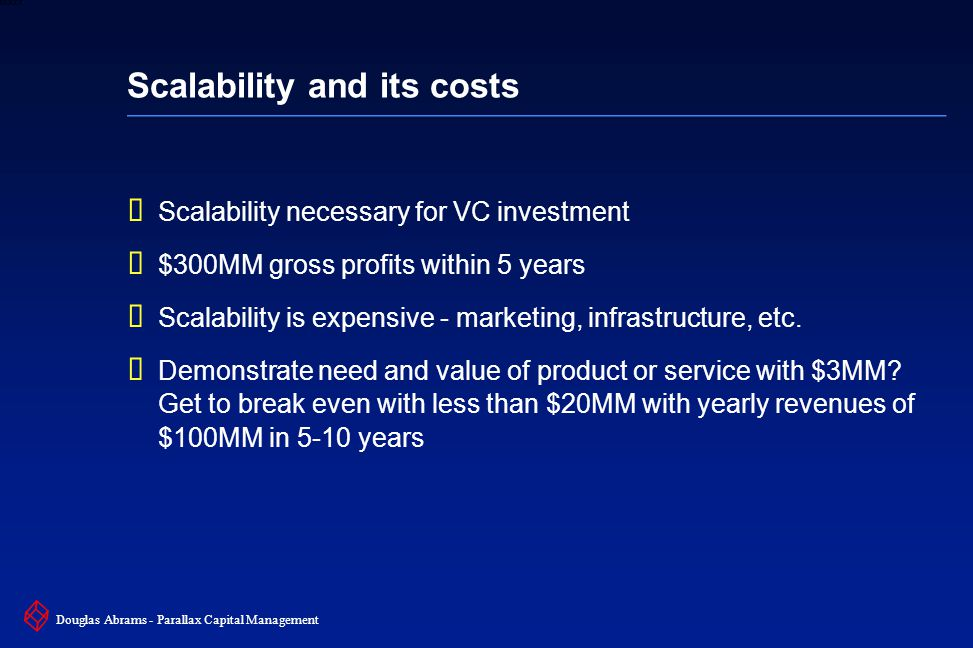 24 6XXXX Douglas Abrams - Parallax Capital Management Scalability and its costs  Scalability necessary for VC investment  $300MM gross profits within 5 years  Scalability is expensive - marketing, infrastructure, etc.