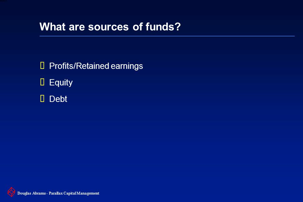 26 6XXXX Douglas Abrams - Parallax Capital Management What are sources of funds.