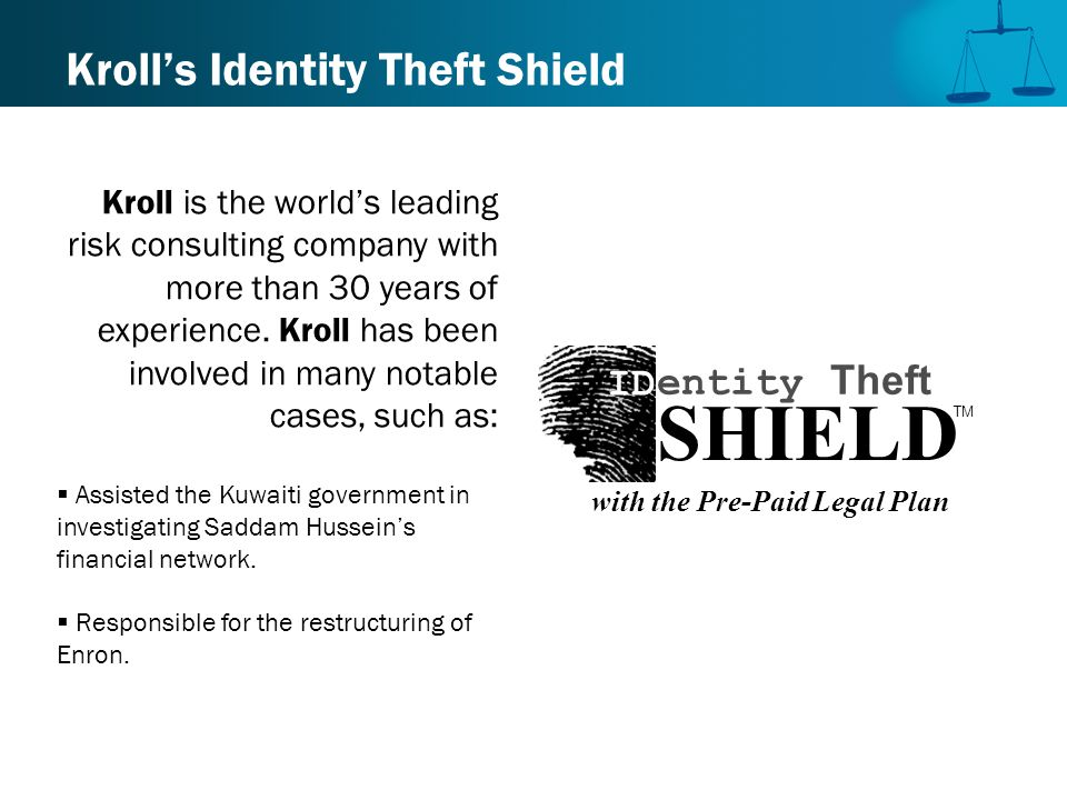 Kroll's Identity Theft Shield Kroll is the world's leading risk consulting company with more than 30 years of experience.
