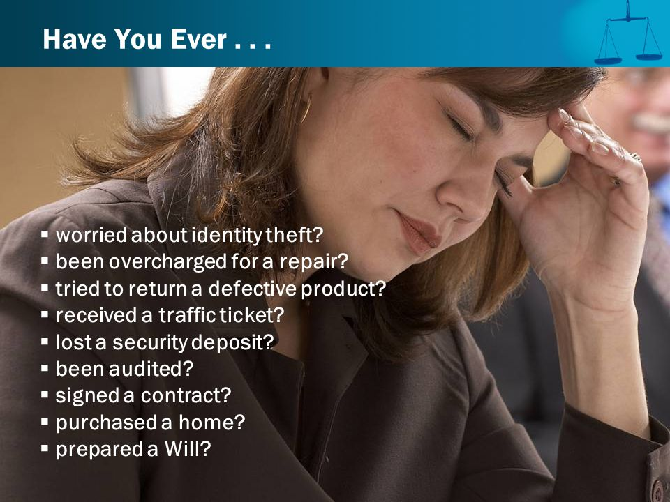 Have You Ever...  worried about identity theft.  been overcharged for a repair.