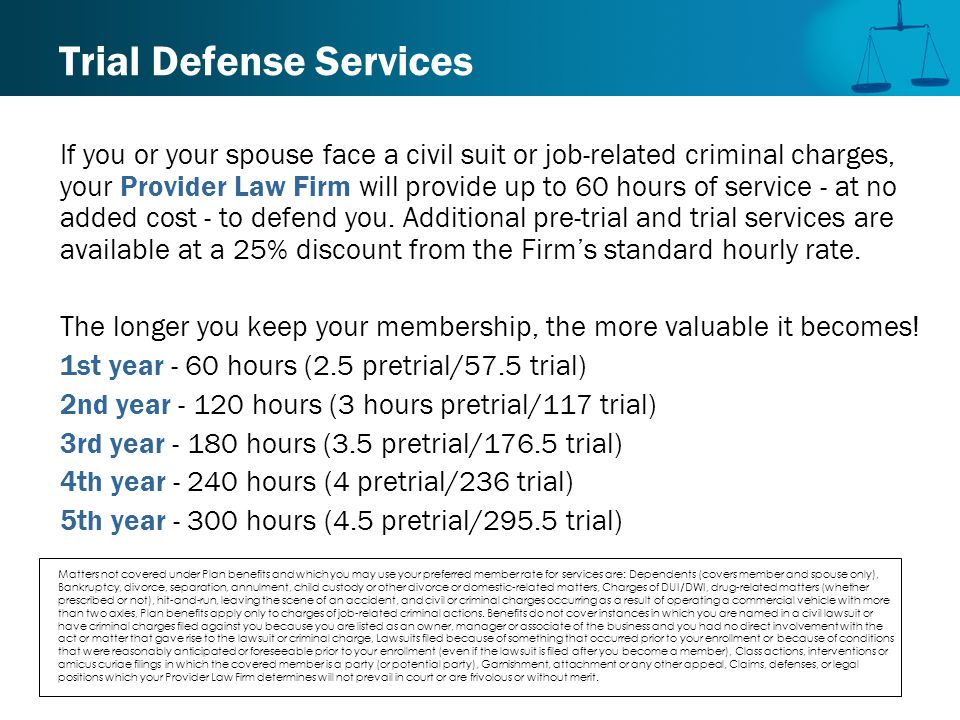 IRS Audit Legal Services  One hour of consultation, advice or assistance when you are notified of an audit by the IRS  An additional 2.5 hours if a settlement is not achieved within 30 days  If your case goes to court, you'll receive 46.5 hours of your Provider Law Firm's services  Coverage for this service begins with the tax return due April 15 of the year you enroll Coverage includes the return due on April 15th of the first membership year.