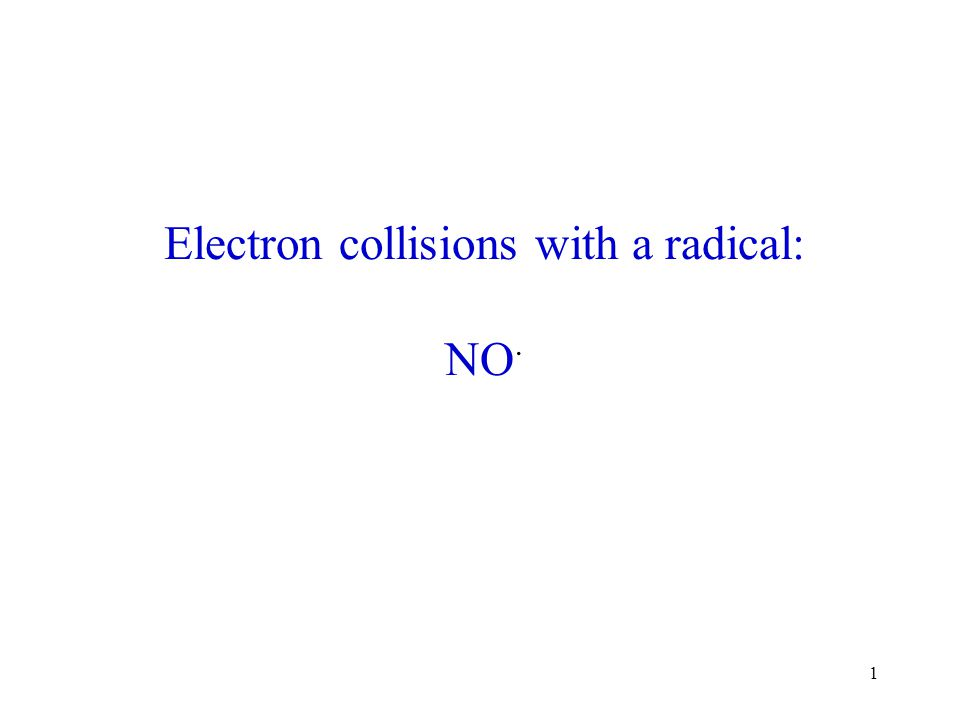 1 Electron collisions with a radical: NO ·