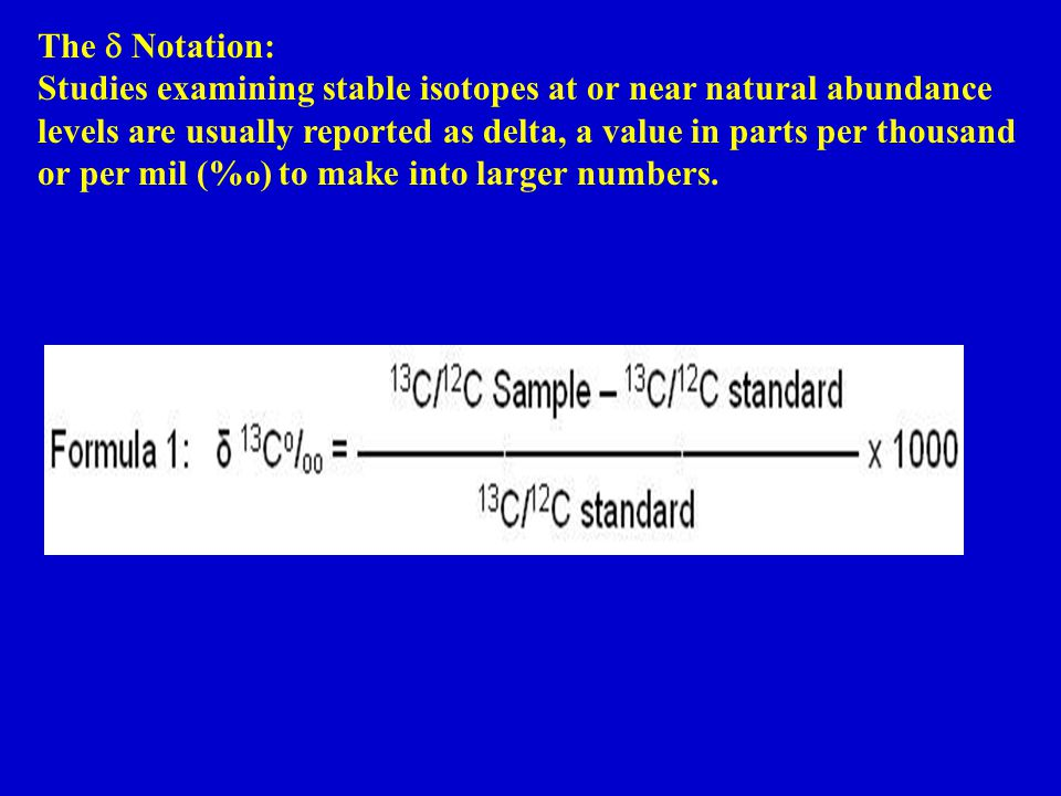 Delta values are not absolute isotope abundance but differences between sample readings and one of another of the widely used natural abundance standards (air for Nitrogen, Pee Dee Belemnite for C).
