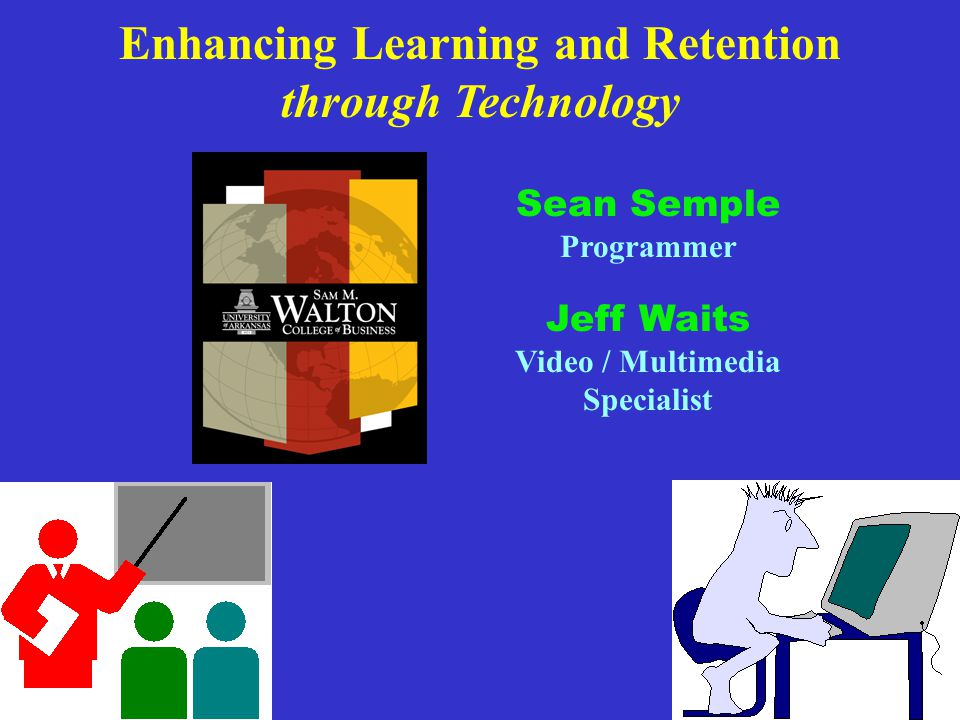 Enhancing Learning and Retention through Technology Sean Semple Programmer Jeff Waits Video / Multimedia Specialist