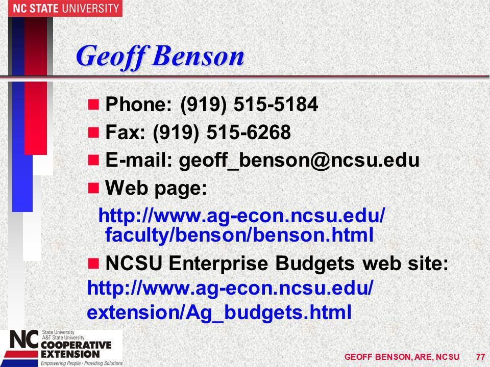 GEOFF BENSON, ARE, NCSU77GEOFF BENSON, ARE, NCSU77 Geoff Benson n Phone: (919) 515-5184 n Fax: (919) 515-6268 n E-mail: geoff_benson@ncsu.edu n Web page: http://www.ag-econ.ncsu.edu/ faculty/benson/benson.html n NCSU Enterprise Budgets web site: http://www.ag-econ.ncsu.edu/ extension/Ag_budgets.html