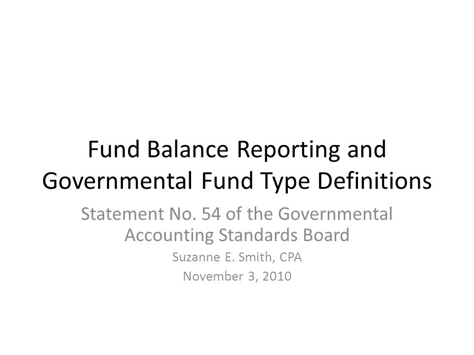 A History of Fund Balances NCGA (National Council on Governmental Accounting) Statement 1, Governmental Accounting and Financial Reporting Principles, established the fund balance classifications for governmental funds.
