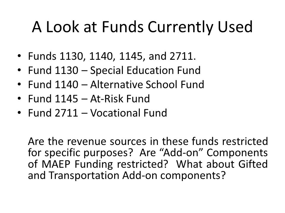 A Look at Funds Currently Used Funds 1130, 1140, 1145, and 2711. Fund 1130 – Special Education Fund Fund 1140 – Alternative School Fund Fund 1145 – At