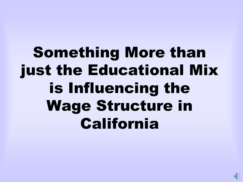 Something More than just the Educational Mix is Influencing the Wage Structure in California