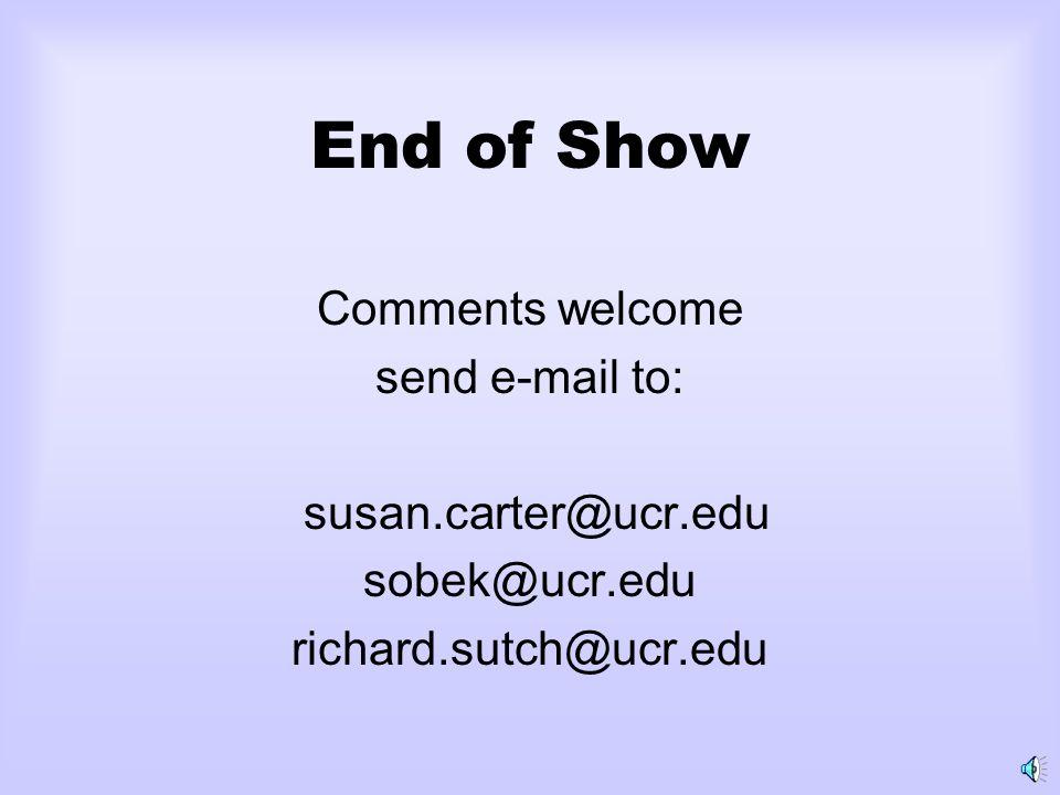 End of Show Comments welcome send e-mail to: susan.carter@ucr.edu sobek@ucr.edu richard.sutch@ucr.edu