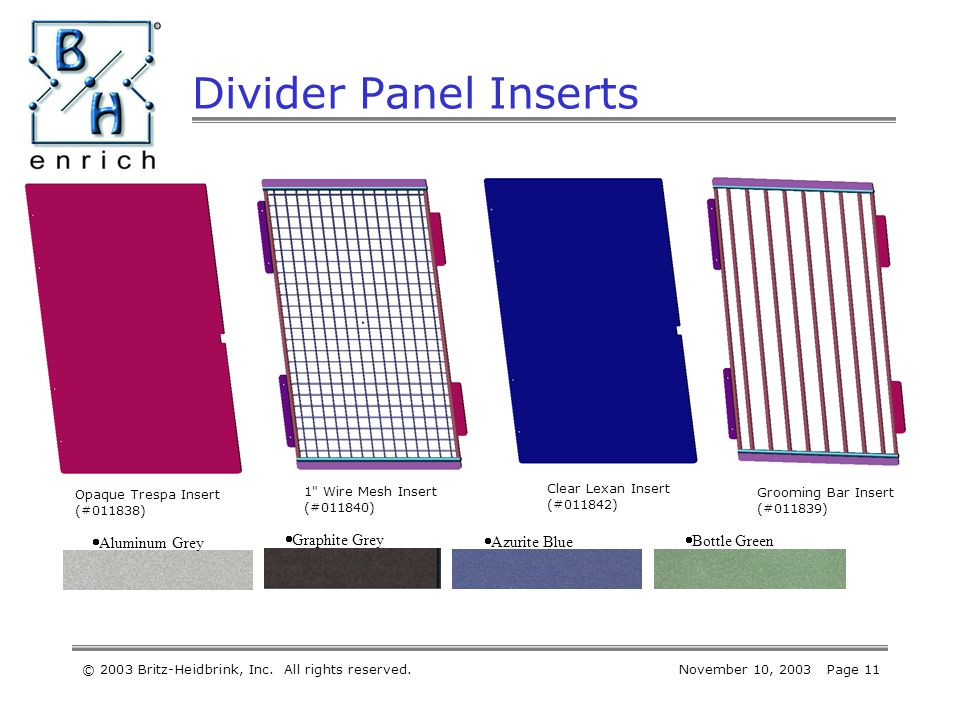 © 2003 Britz-Heidbrink, Inc. All rights reserved.November 10, 2003 Page 11 Divider Panel Inserts Opaque Trespa Insert (#011838) 1