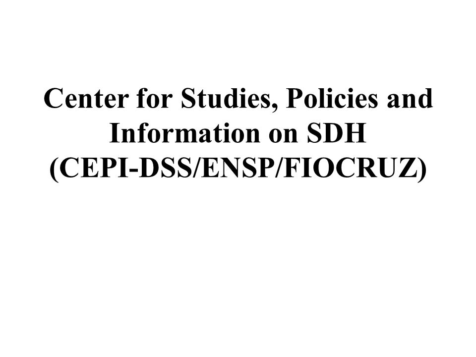 Center for Studies, Policies and Information on SDH (CEPI-DSS/ENSP/FIOCRUZ)