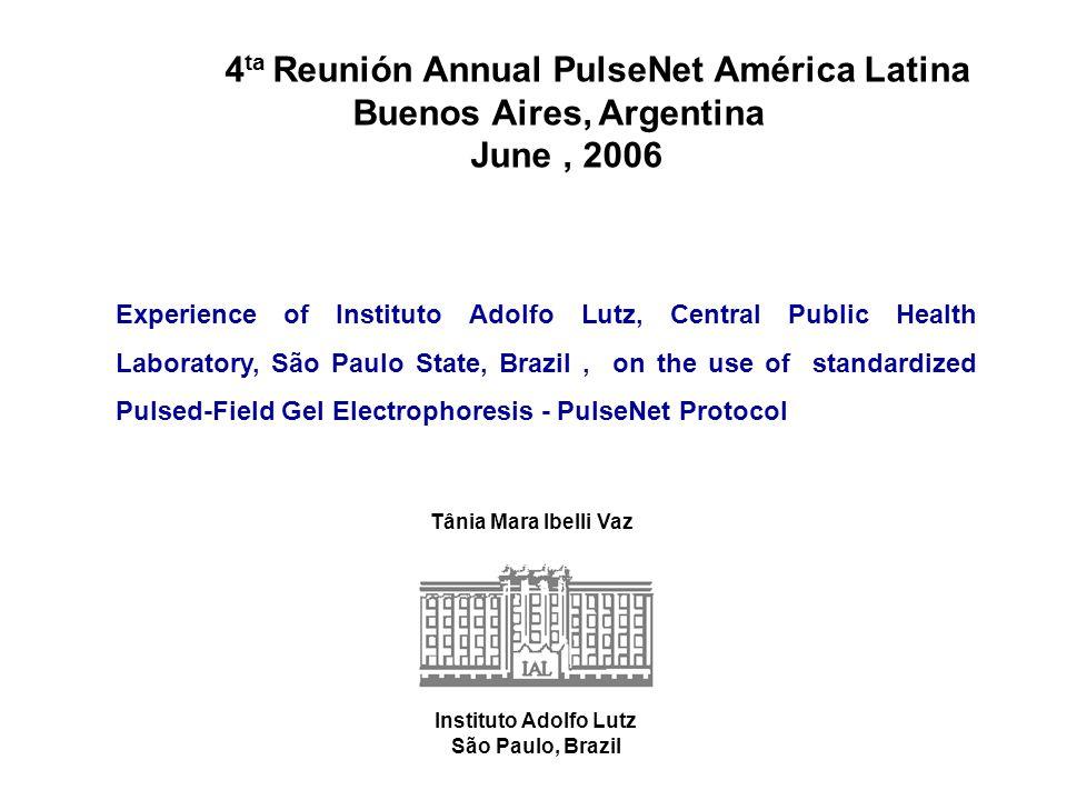 4 ta Reunión Annual PulseNet América Latina Buenos Aires, Argentina June, 2006 Tânia Mara Ibelli Vaz Experience of Instituto Adolfo Lutz, Central Publ