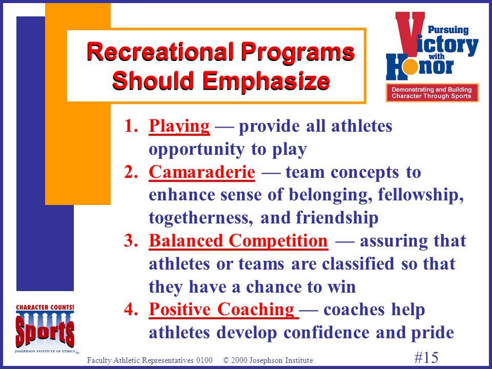 Faculty Athletic Representatives 0100 © 2000 Josephson Institute #15 Recreational Programs Should Emphasize 1.