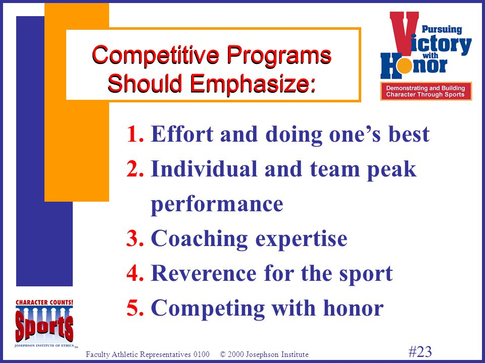 Faculty Athletic Representatives 0100 © 2000 Josephson Institute #23 Competitive Programs Should Emphasize: 1.