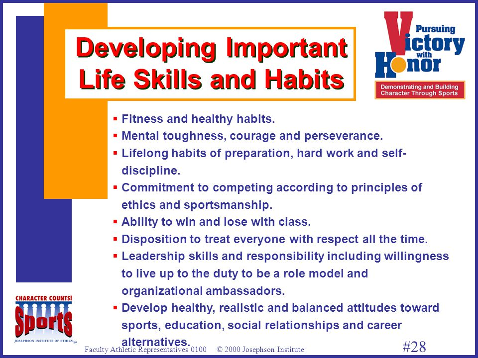 Faculty Athletic Representatives 0100 © 2000 Josephson Institute #28 Developing Important Life Skills and Habits   Fitness and healthy habits.