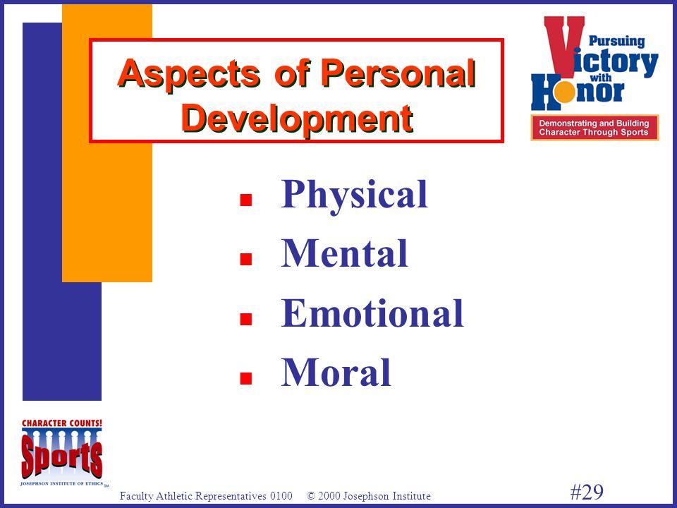 Faculty Athletic Representatives 0100 © 2000 Josephson Institute #29 Aspects of Personal Development n Physical n Mental n Emotional n Moral
