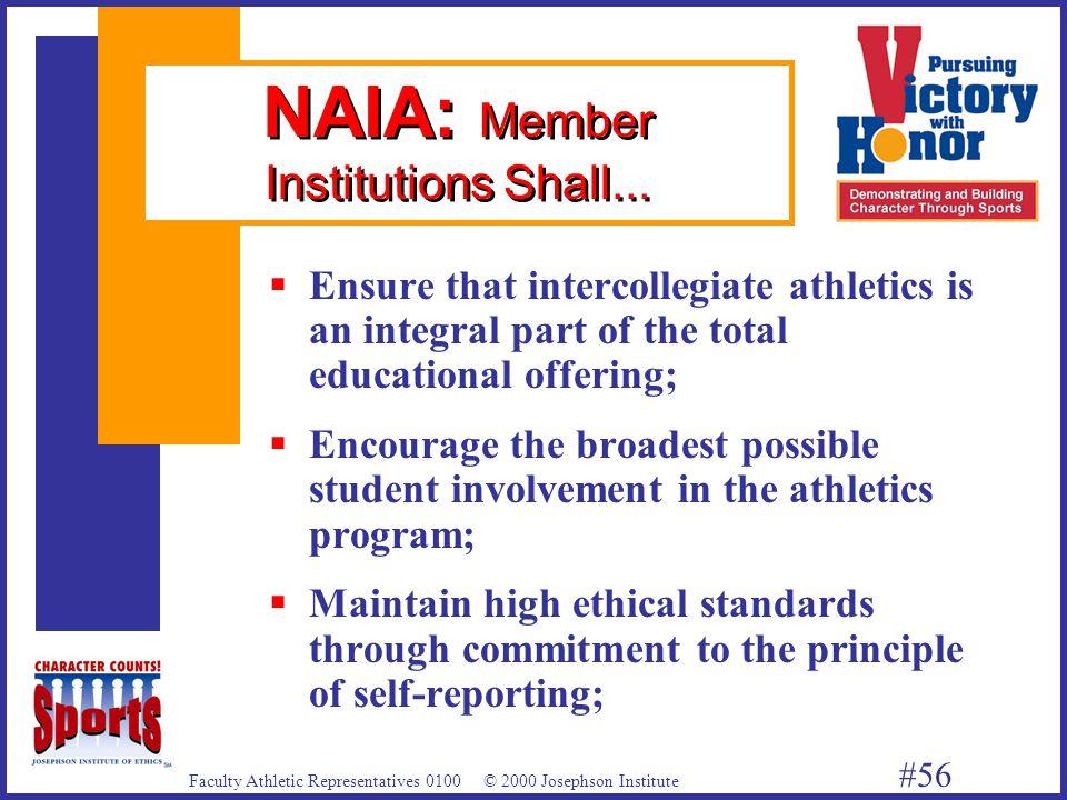 Faculty Athletic Representatives 0100 © 2000 Josephson Institute #56 NAIA: Member Institutions Shall...