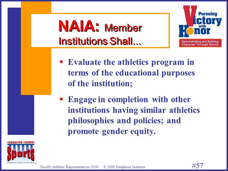 Faculty Athletic Representatives 0100 © 2000 Josephson Institute #57 NAIA: Member Institutions Shall...