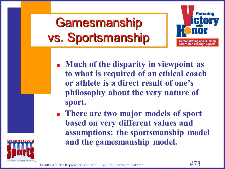 Faculty Athletic Representatives 0100 © 2000 Josephson Institute #73 Gamesmanship vs.