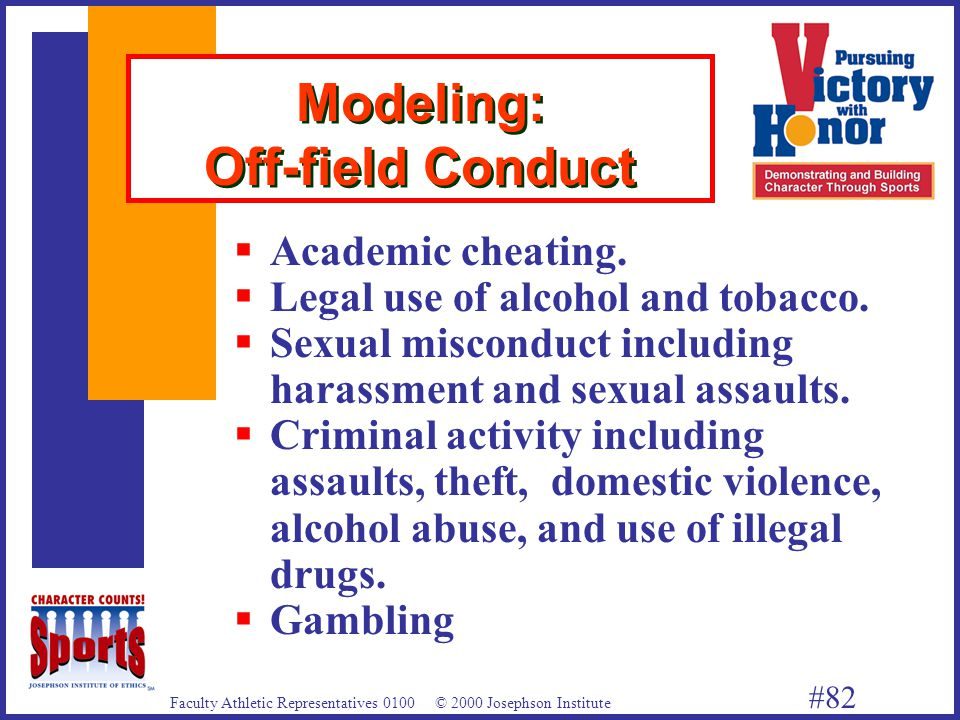 Faculty Athletic Representatives 0100 © 2000 Josephson Institute #82 Modeling: Off-field Conduct  Academic cheating.