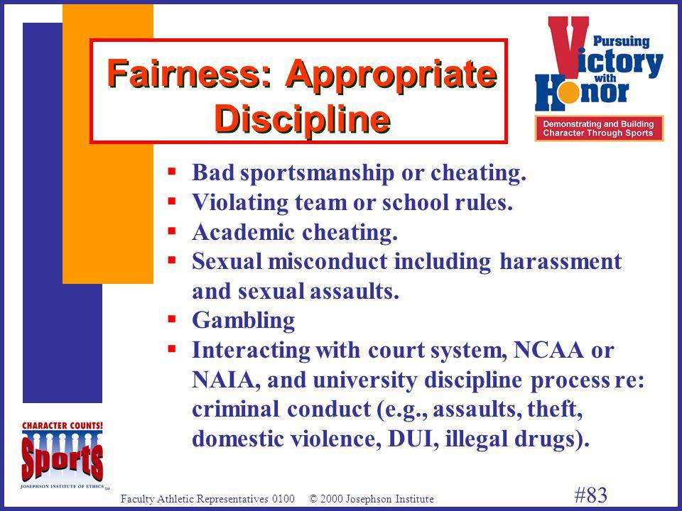 Faculty Athletic Representatives 0100 © 2000 Josephson Institute #83 Fairness: Appropriate Discipline  Bad sportsmanship or cheating.